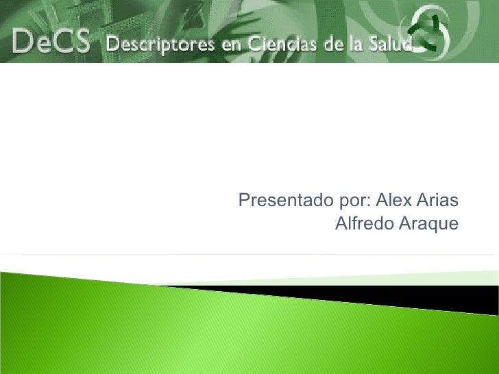 Presentado por: Alex Arias Alfredo Araque