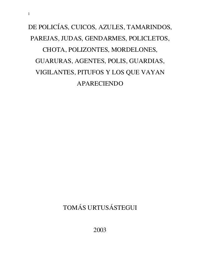1DE POLICÍAS, CUICOS, AZULES, TAMARINDOS,    PAREJAS, JUDAS, GENDARMES, POLICLETOS,       CHOTA, POLIZONTES, MORDELONES,  ...