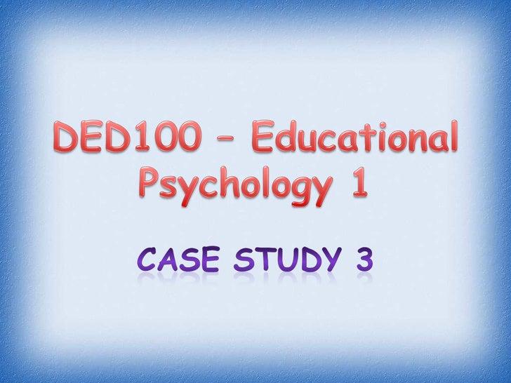 DED100 – Educational Psychology 1<br />Case Study 3<br />