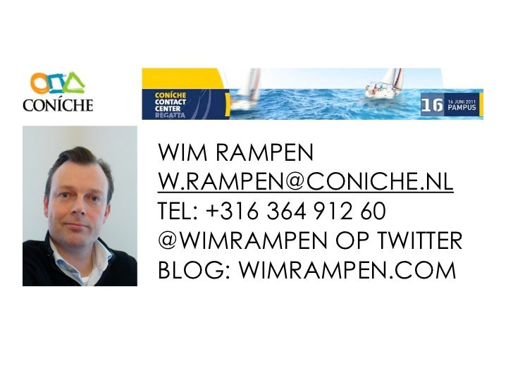WIM RAMPENW.RAMPEN@CONICHE.NLTEL: +316 364 912 60@WIMRAMPEN OP TWITTERBLOG: WIMRAMPEN.COM