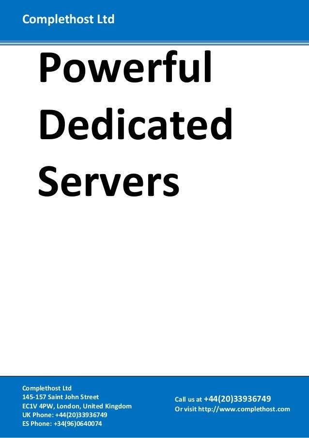 PowerfulDedicatedServersComplethost LtdCall us at +44(20)33936749Or visit http://www.complethost.comComplethost Ltd145-157...