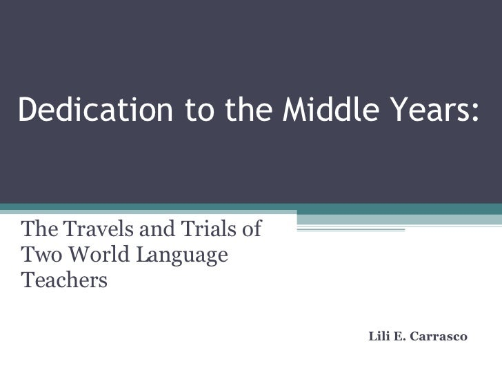 Dedication to the Middle Years: The Travels and Trials of Two World Language Teachers Lili E. Carrasco