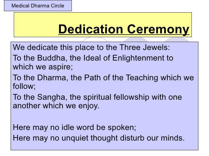 Medical Dharma Circle                  Dedication CeremonyWe dedicate this place to the Three Jewels:To the Buddha, the Id...