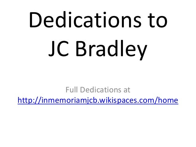 Dedications to JC Bradley Full Dedications at http://inmemoriamjcb.wikispaces.com/home