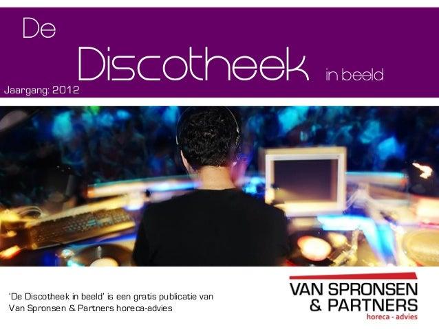 'De Discotheek in beeld' is een gratis publicatie vanVan Spronsen & Partners horeca-adviesin beeldDiscotheekDeJaargang: 2012