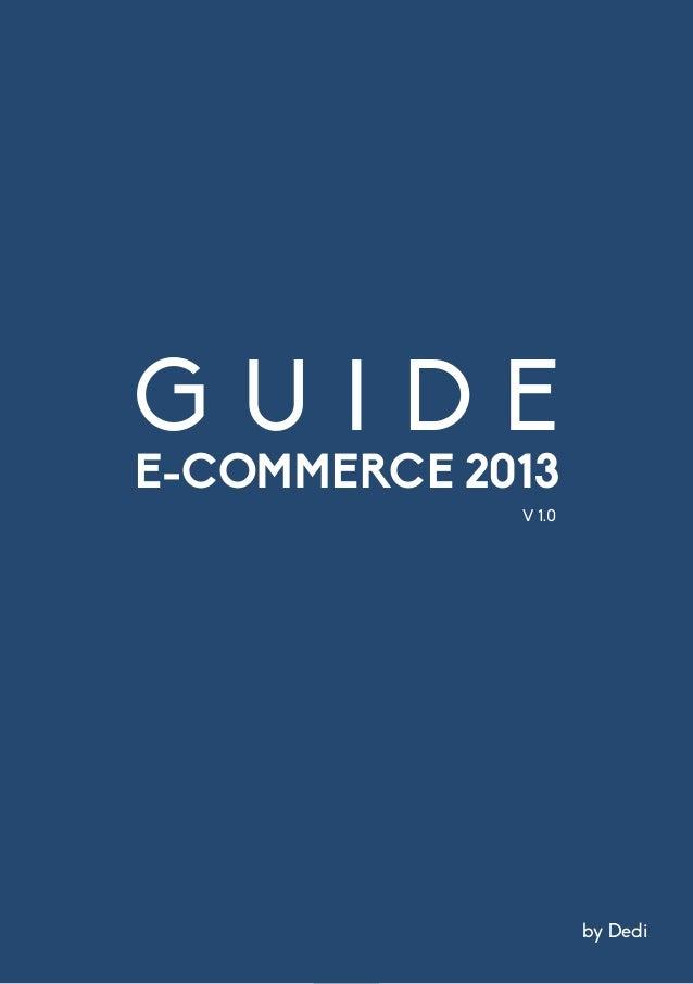 1 M-COMMERCE : DÉVELOPPEUR D'AFFAIRES ! G U I D E E-COMMERCE 2013 V 1.0 by Dedi