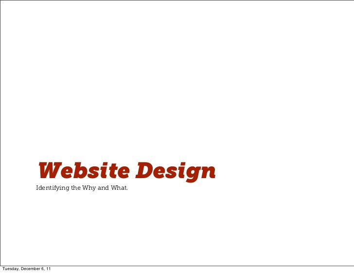 Website Design               Identifying the Why and What.Tuesday, December 6, 11