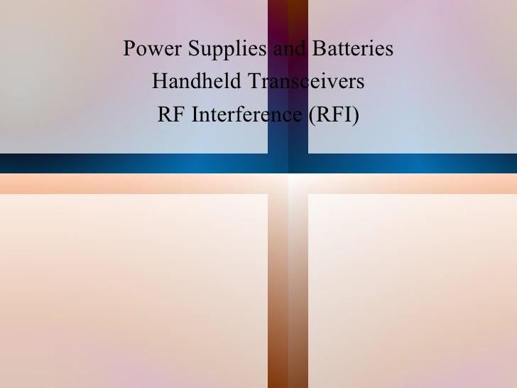 Power Supplies and Batteries Handheld Transceivers RF Interference (RFI)