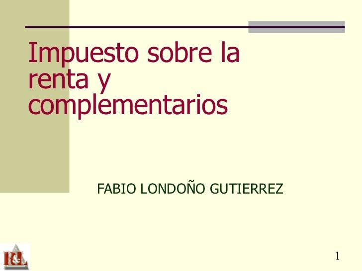 Impuesto sobre la renta y complementarios FABIO LONDOÑO GUTIERREZ