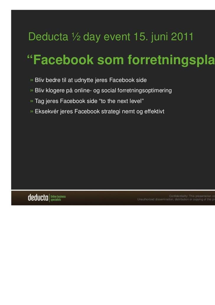 """Deducta ½ day event 15. juni 2011""""Facebook som forretningsplatform""""» Bliv bedre til at udnytte jeres Facebook side» Bliv k..."""