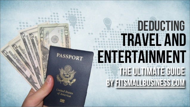 Deducting  Travel And Entertainment The Ultimate Guide  by FitSmallBusiness.com