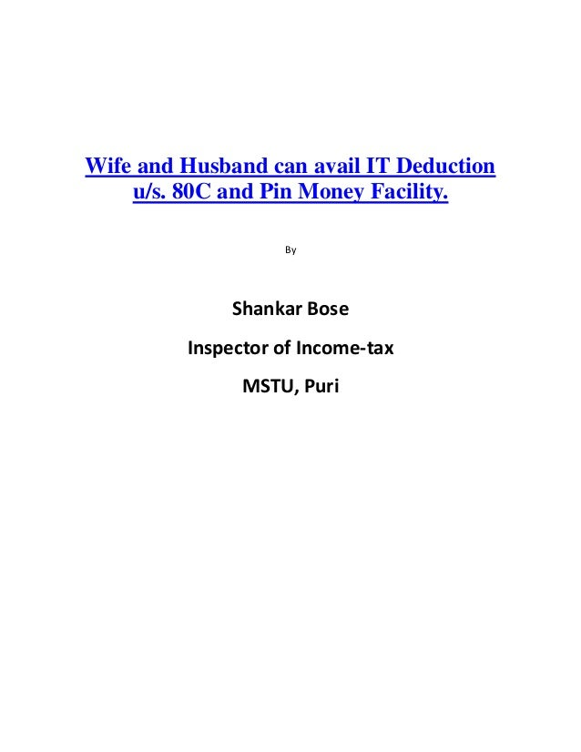 Wife and Husband can avail IT Deduction    u/s. 80C and Pin Money Facility.                   By              Shankar Bose...