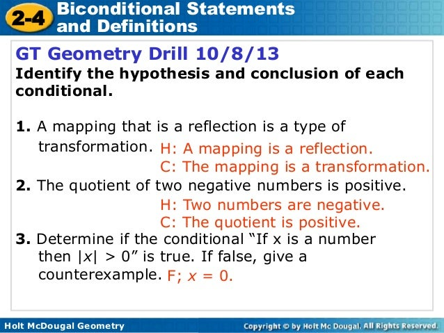 Holt McDougal Geometry 2-4 Biconditional Statements and Definitions GT Geometry Drill 10/8/13 Identify the hypothesis and ...