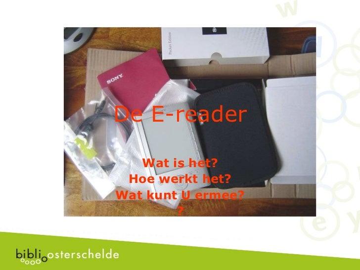 De E-reader Wat is het? Hoe werkt het? Wat kunt U ermee? ?