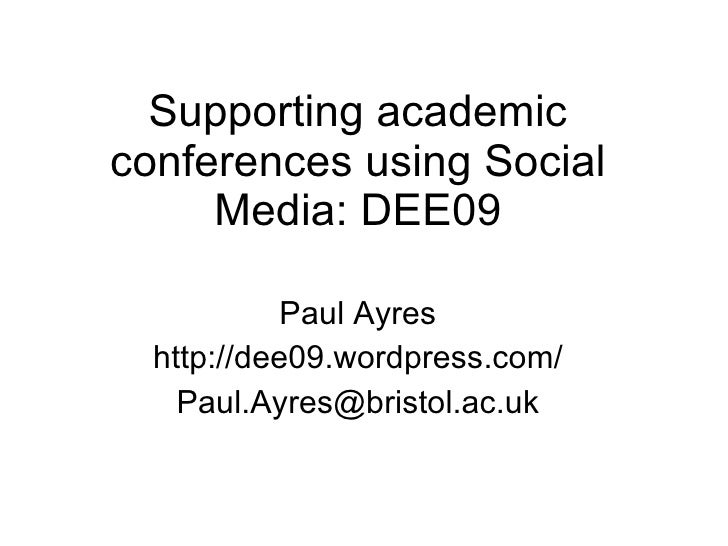 Supporting academic conferences using Social Media: DEE09 Paul Ayres http://dee09. wordpress .com/ [email_address]