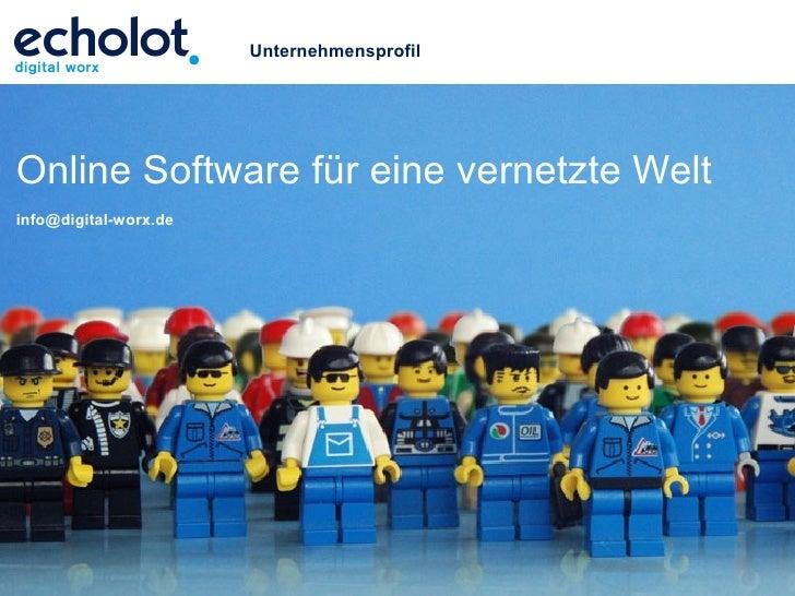 Unternehmensprofil     Online Software für eine vernetzte Welt info@digital-worx.de                            echolot dig...