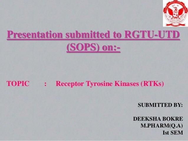 Presentation submitted to RGTU-UTD (SOPS) on:-  TOPIC  :  Receptor Tyrosine Kinases (RTKs) SUBMITTED BY: DEEKSHA BOKRE M.P...
