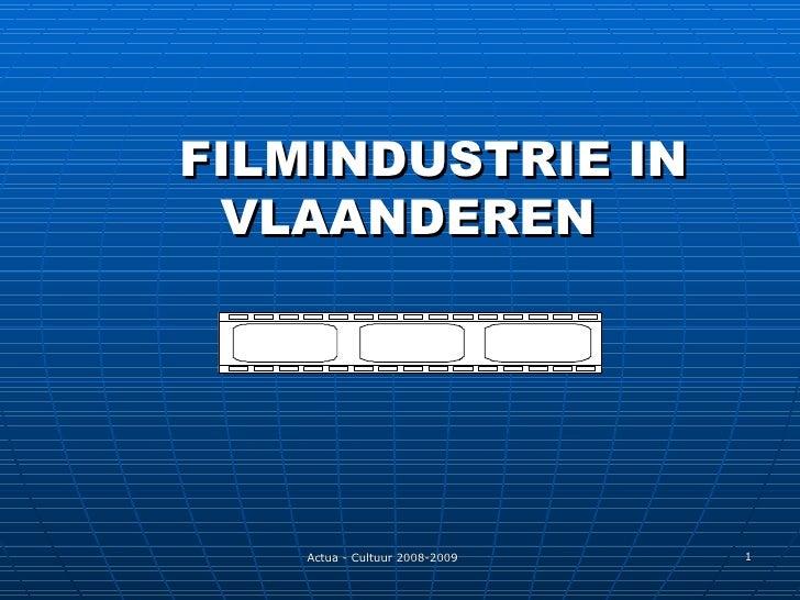 <ul><li>FILMINDUSTRIE IN VLAANDEREN  </li></ul>Actua - Cultuur 2008-2009