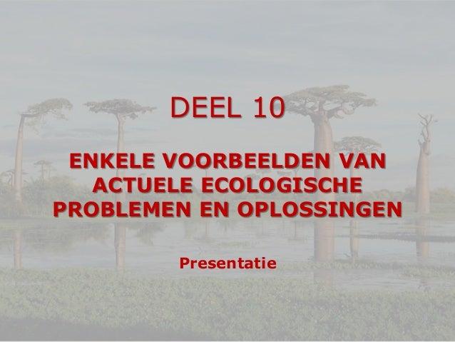 Deel 10  Enkele voorbeelden van actuele ecologische problemen en oplossingen - Presentatie