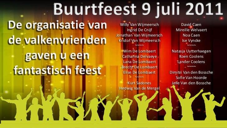 Buurtfeest 9 juli 2011<br />.<br />De organisatie van de valkenvrienden gaven u een fantastisch feest<br />David Caen<br /...