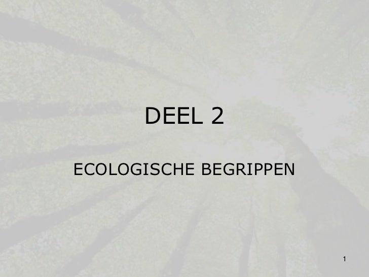 DEEL 2ECOLOGISCHE BEGRIPPEN                        1