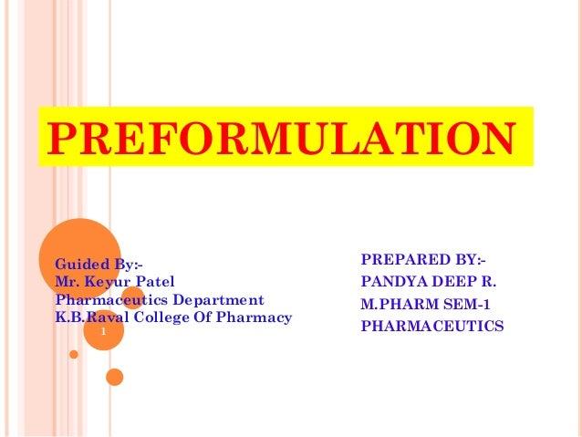 PREFORMULATION PREPARED BY:- PANDYA DEEP R. M.PHARM SEM-1 PHARMACEUTICS Guided By:- Mr. Keyur Patel Pharmaceutics Departme...