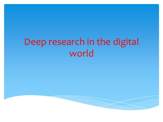 Deep research in the digital world