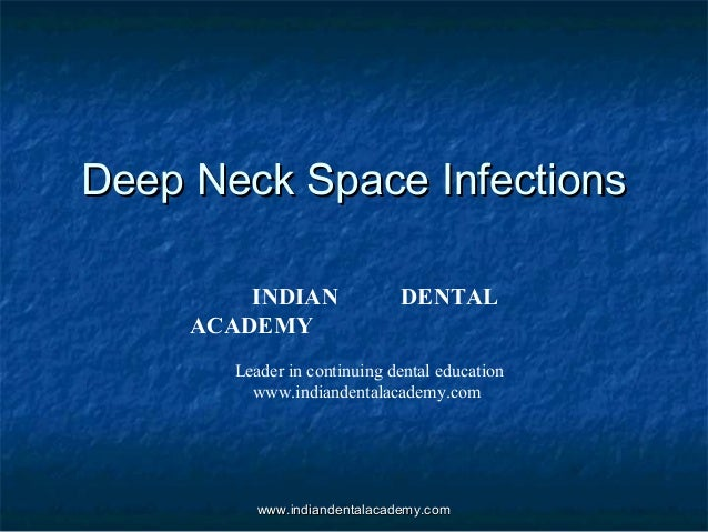 Deep Neck Space Infections INDIAN ACADEMY  DENTAL  Leader in continuing dental education www.indiandentalacademy.com  www....