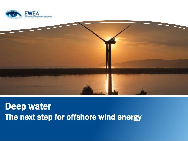 Deep water The next step for offshore wind energy
