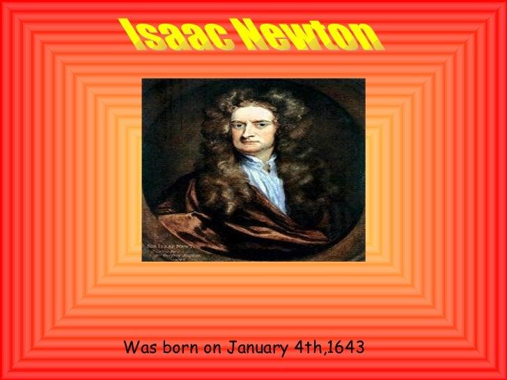 Was born on January 4th,1643 Isaac Newton