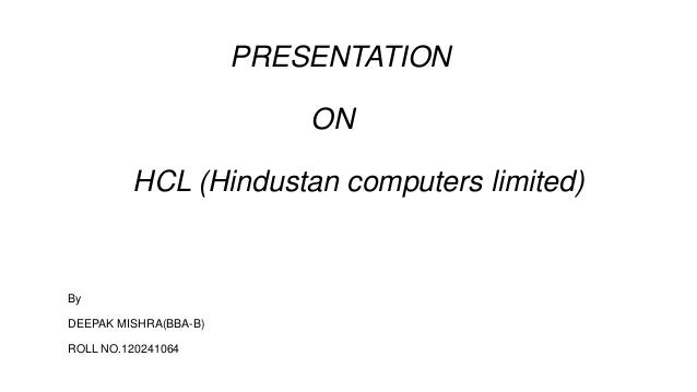PRESENTATION ON HCL (Hindustan computers limited) By DEEPAK MISHRA(BBA-B) ROLL NO.120241064
