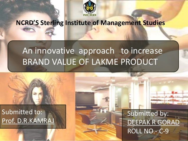 NCRD'S Sterling Institute of Management Studies An innovative approach to increase BRAND VALUE OF LAKME PRODUCT Submitted ...