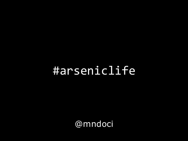 #arseniclife<br />@mndoci<br />