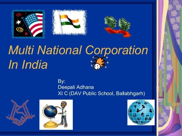 Multi National Corporation In India By: Deepali Adhana XI C (DAV Public School, Ballabhgarh)
