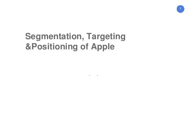 marketing segmentation targeting and positioning of apple iphone 4s Next, segmentation, targeting and positioning will be analyzed later on apple's iphone 4s has been chosen for this marketing plan because it is an advanced, innovative and inspiring product, which is focusedin vietnam's in vietnam, apple sells iphone 4s unlocked and contract-free versions with much higher price.
