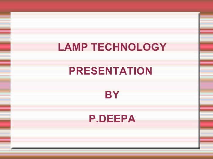 Deepa ppt about lamp technology