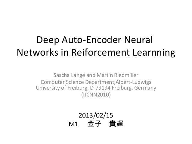 Deep Auto-Encoder Neural Networks in Reiforcement Learnning Sascha Lange and Martin Riedmiller Computer Science Department...