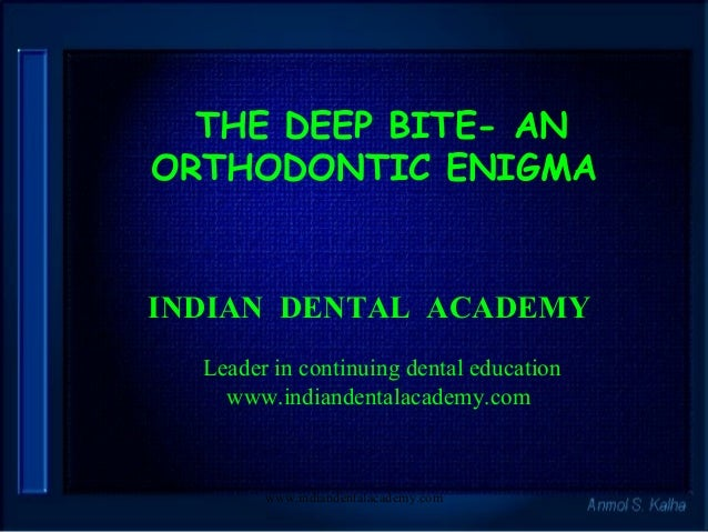 THE DEEP BITE- AN ORTHODONTIC ENIGMA  INDIAN DENTAL ACADEMY Leader in continuing dental education www.indiandentalacademy....