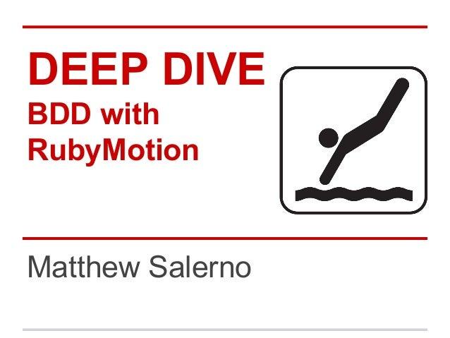 DEEP DIVE BDD with RubyMotion Matthew Salerno