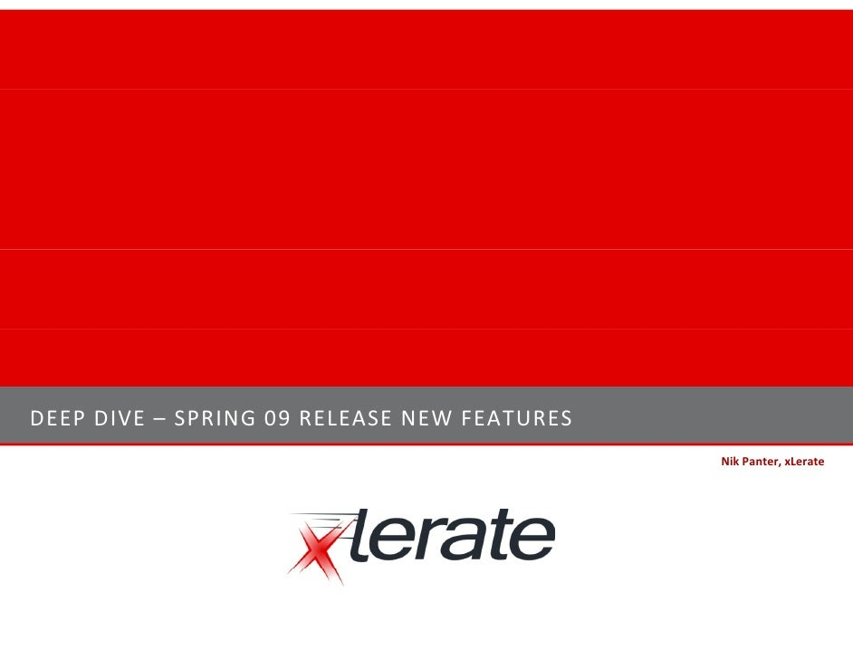 xLerate Deep Dive -  Spring 09 Release