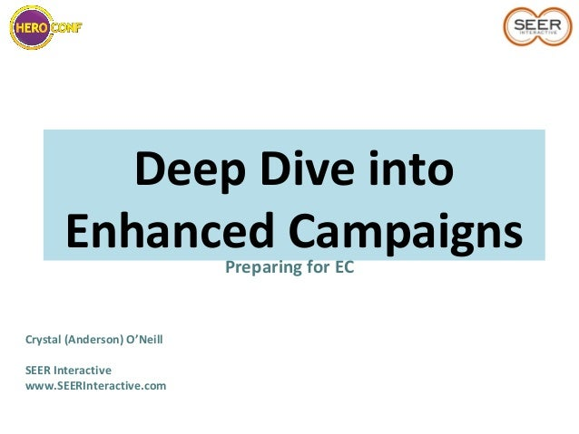 Deep Dive intoEnhanced CampaignsPreparing for ECCrystal (Anderson) O'NeillSEER Interactivewww.SEERInteractive.com