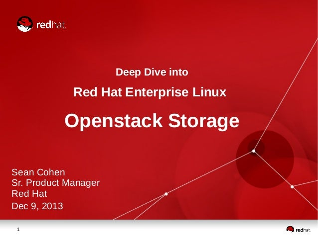 Deep Dive into  Red Hat Enterprise Linux  Openstack Storage Sean Cohen Sr. Product Manager Red Hat Dec 9, 2013 1