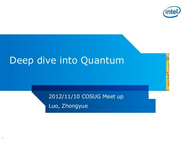 Deep dive into Quantum           2012/11/10 COSUG Meet up           Luo, Zhongyue1