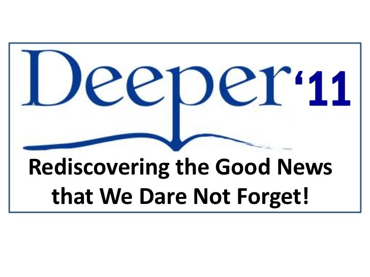 '11Rediscovering the Good News  that We Dare Not Forget!
