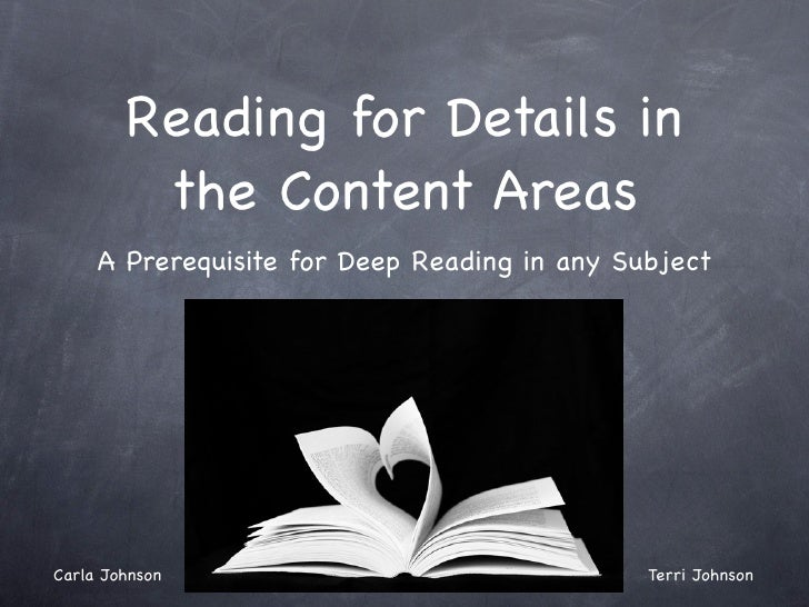 Reading for Details in         the Content Areas     A Prerequisite for Deep Reading in any SubjectCarla Johnson          ...