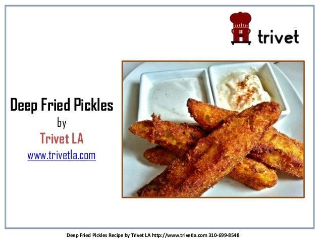 Deep Fried Pickles by Trivet LA www.trivetla.com Deep Fried Pickles Recipe by Trivet LA http://www.trivetla.com 310-699-85...