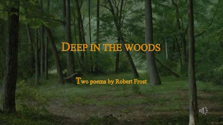 DEEP IN THE WOODS<br />Twopoemsby Robert Frost<br />