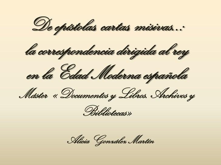 De epístolas, cartas, misivas..: la correspondencia dirigida al rey en la Edad Moderna españolaMáster «Documentos y Libros...