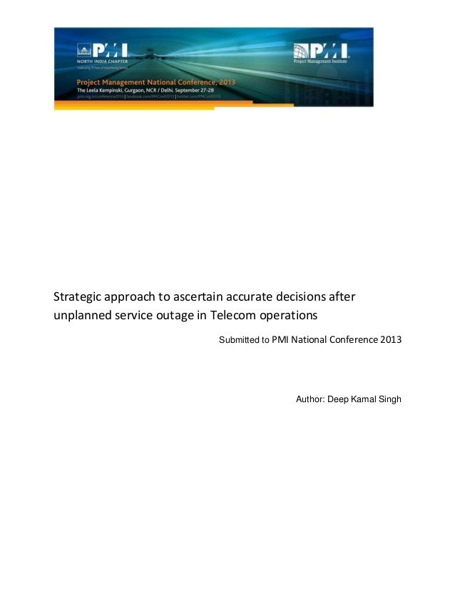 Strategic approach to ascertain accurate decisions after unplanned service outage in Telecom operations Submitted to PMI N...