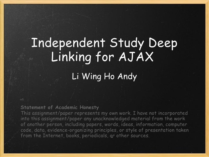 Independent Study Deep Linking for AJAX Li Wing Ho Andy Statement of Academic Honesty This assignment/paper represents my...